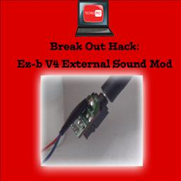 Break Out Sound Hack: Ez-B V4 External Sound Hack